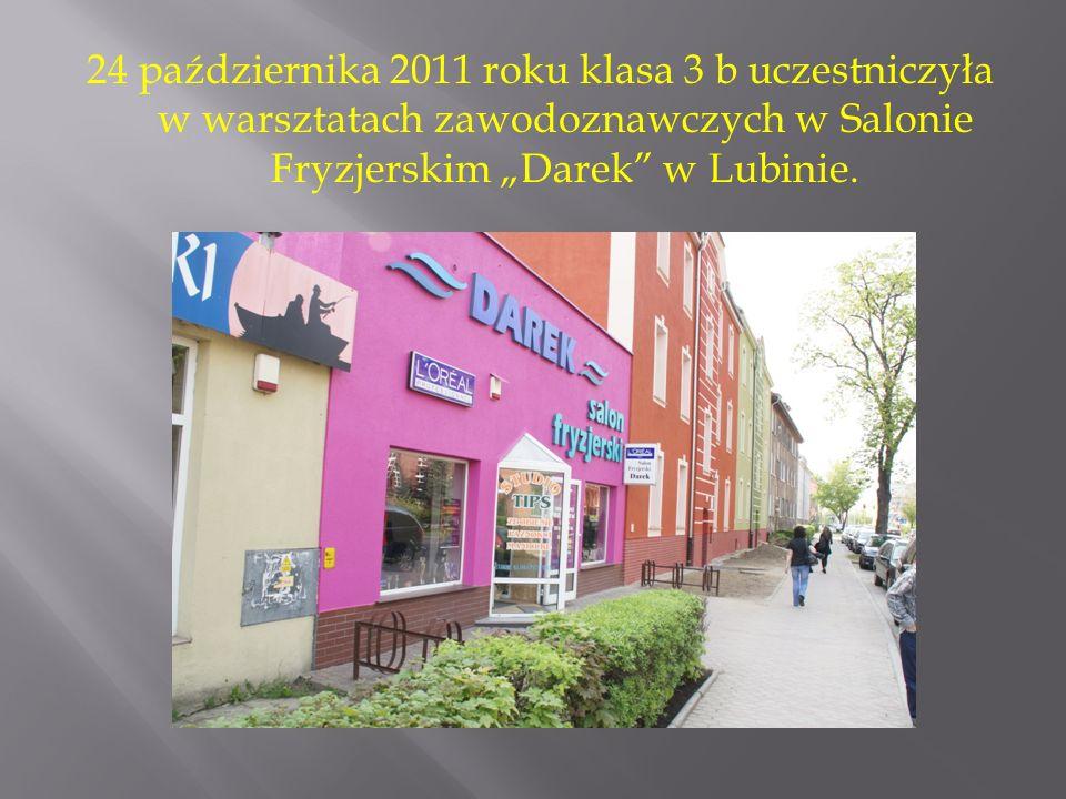 24 października 2011 roku klasa 3 b uczestniczyła w warsztatach zawodoznawczych w Salonie Fryzjerskim Darek w Lubinie.
