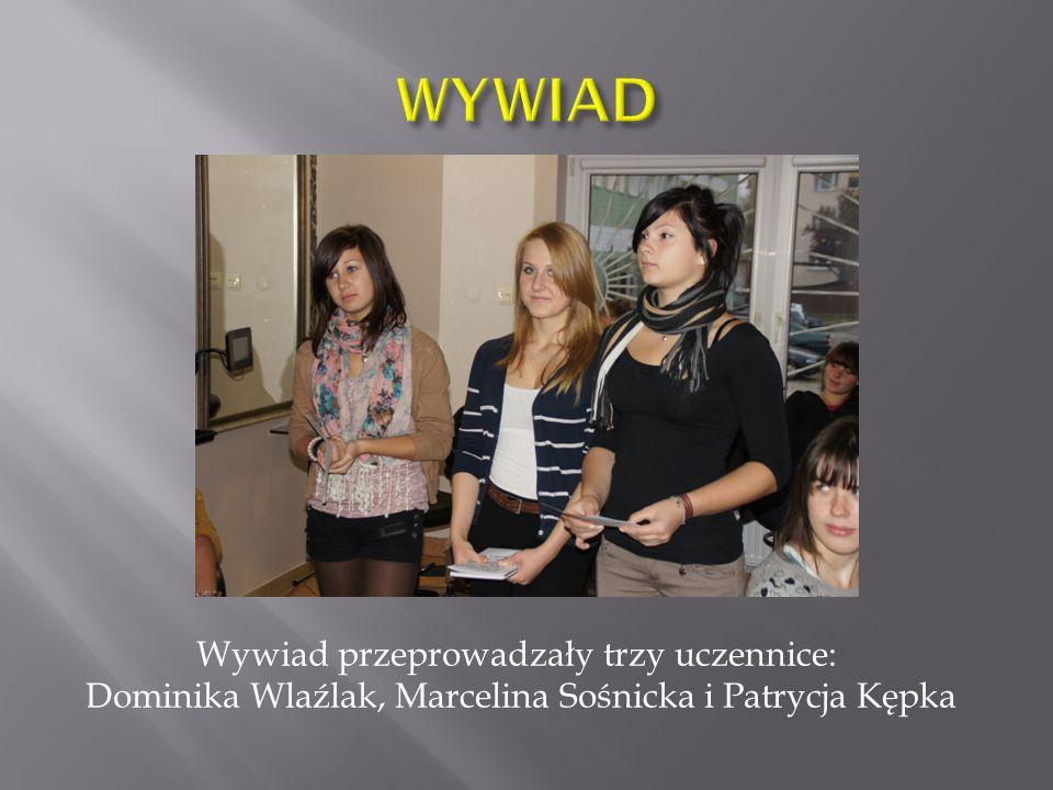 Wywiad przeprowadzały trzy uczennice: Dominika Wlaźlak, Marcelina Sośnicka i Patrycja Kępka