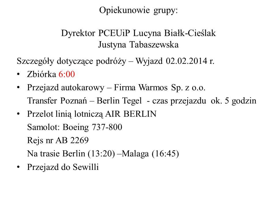 Opiekunowie grupy: Dyrektor PCEUiP Lucyna Białk-Cieślak Justyna Tabaszewska Szczegóły dotyczące podróży – Wyjazd 02.02.2014 r.