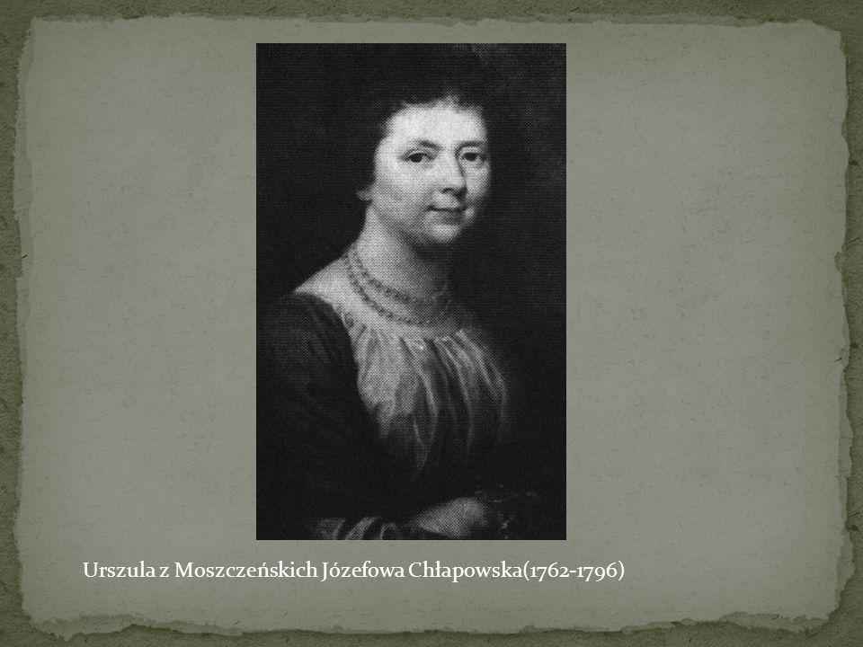Urszula z Moszczeńskich Józefowa Chłapowska(1762-1796)