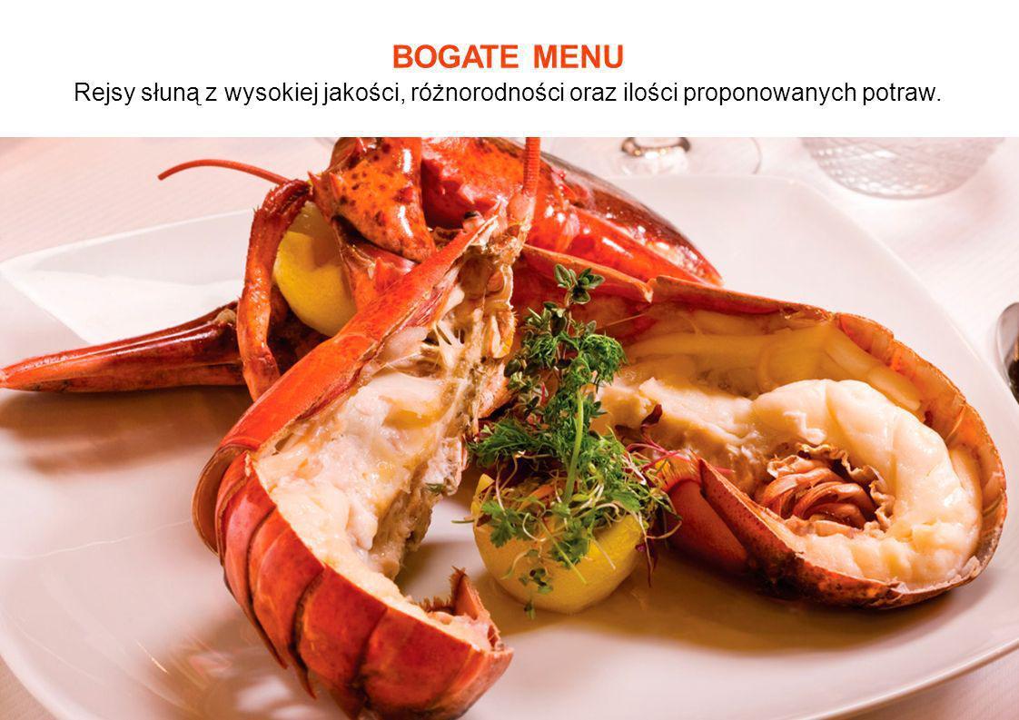 BOGATE MENU Rejsy słuną z wysokiej jakości, różnorodności oraz ilości proponowanych potraw.