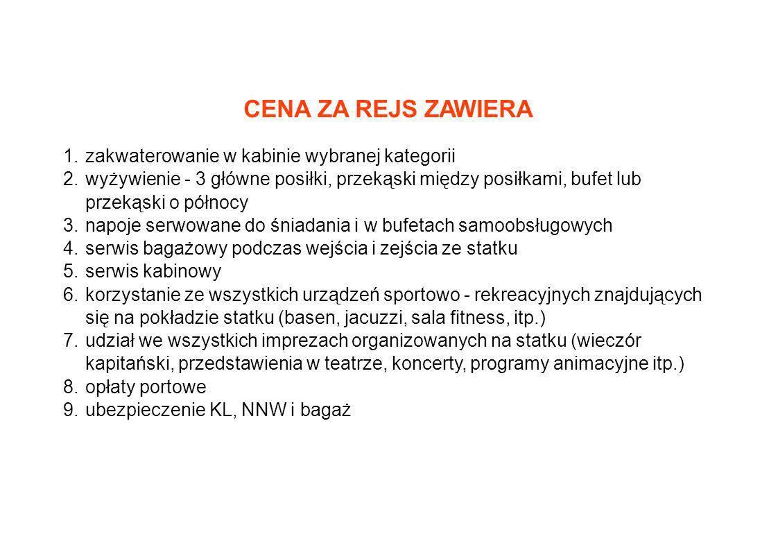 CENA ZA REJS ZAWIERA 1. zakwaterowanie w kabinie wybranej kategorii 2. wyżywienie - 3 główne posiłki, przekąski między posiłkami, bufet lub przekąski