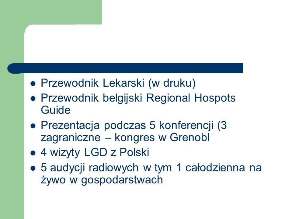 Przewodnik Lekarski (w druku) Przewodnik belgijski Regional Hospots Guide Prezentacja podczas 5 konferencji (3 zagraniczne – kongres w Grenobl 4 wizyt