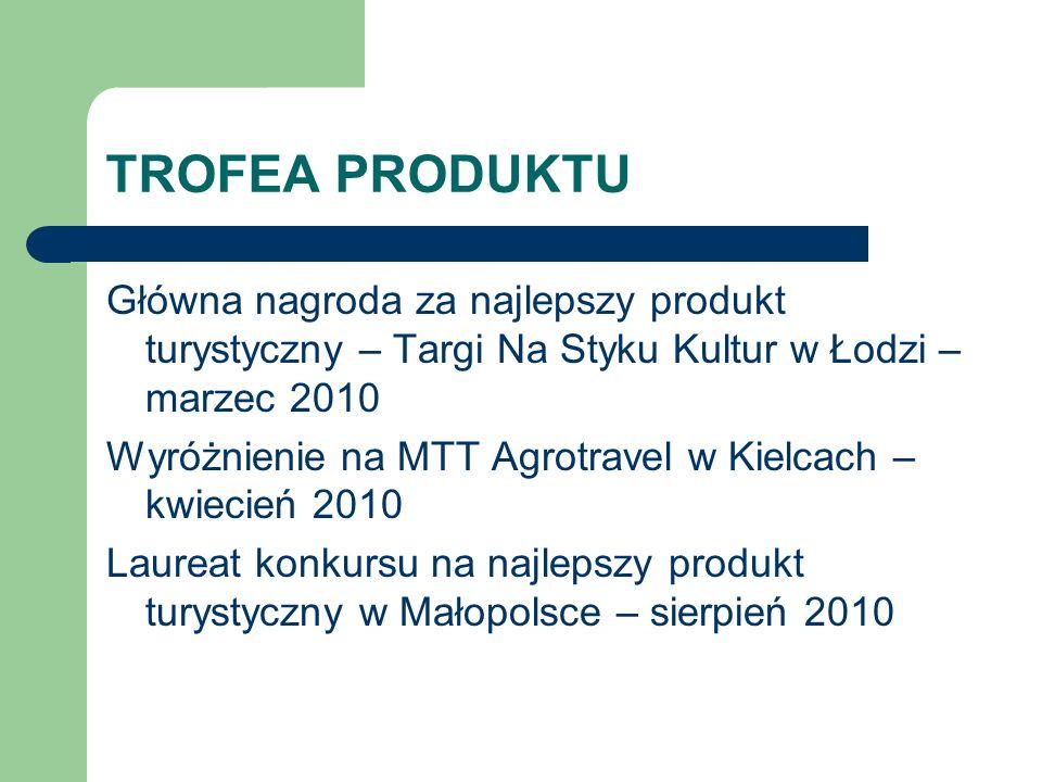 TROFEA PRODUKTU Główna nagroda za najlepszy produkt turystyczny – Targi Na Styku Kultur w Łodzi – marzec 2010 Wyróżnienie na MTT Agrotravel w Kielcach