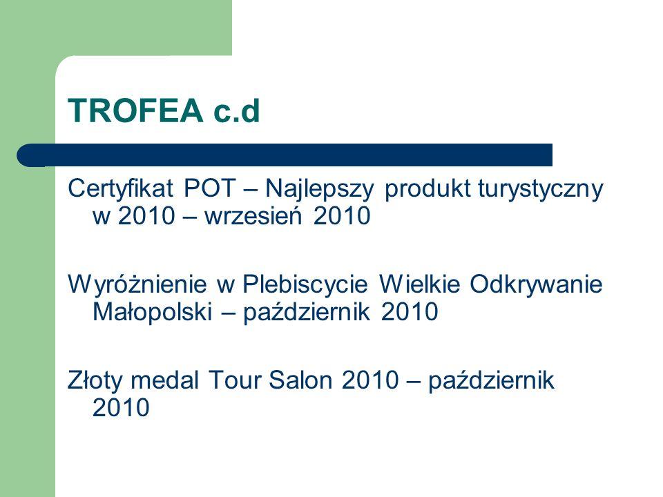 TROFEA c.d Certyfikat POT – Najlepszy produkt turystyczny w 2010 – wrzesień 2010 Wyróżnienie w Plebiscycie Wielkie Odkrywanie Małopolski – październik