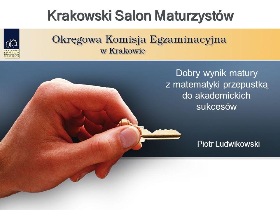Krakowski Salon Maturzystów Dobry wynik matury z matematyki przepustką do akademickich sukcesów Piotr Ludwikowski