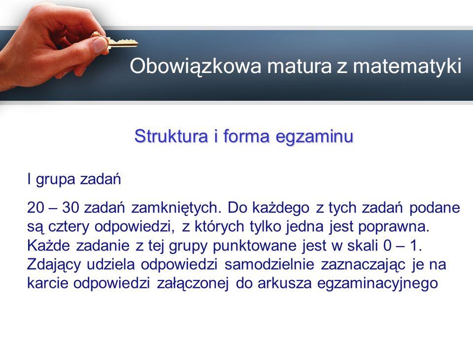 Obowiązkowa matura z matematyki Struktura i forma egzaminu II grupa zadań 5 – 10 zadań otwartych krótkiej odpowiedzi punktowanych w skali 0 – 2.