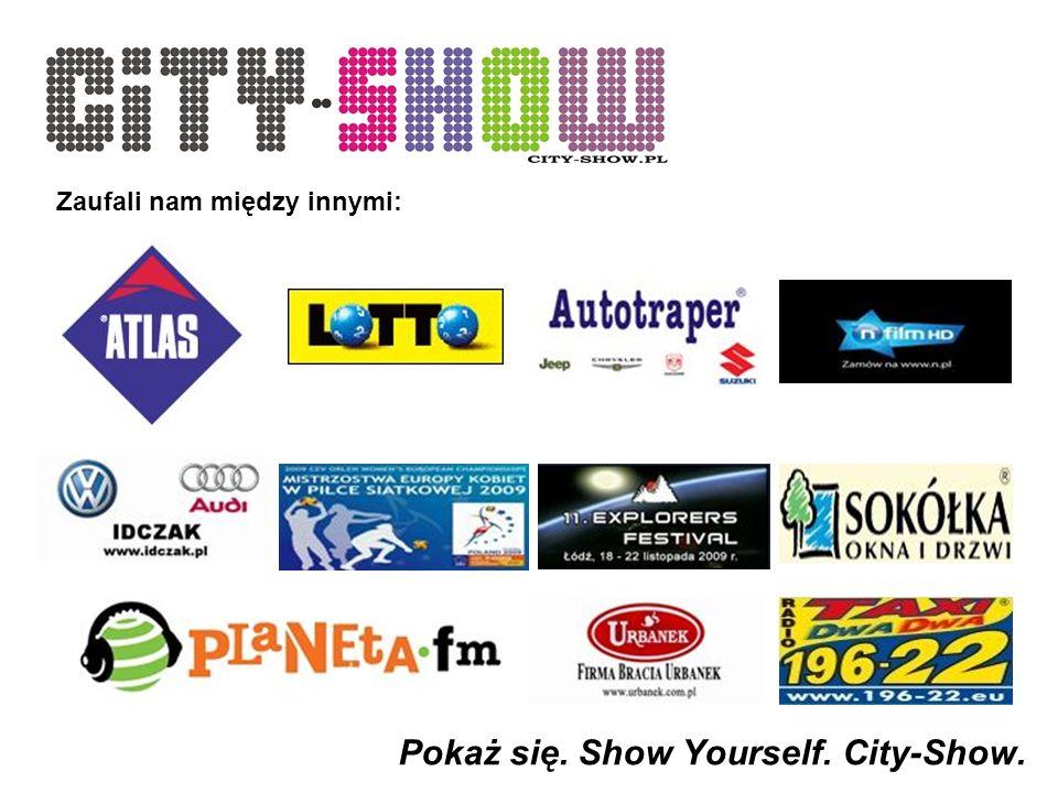 Pokaż się. Show Yourself. City-Show. Zaufali nam między innymi: