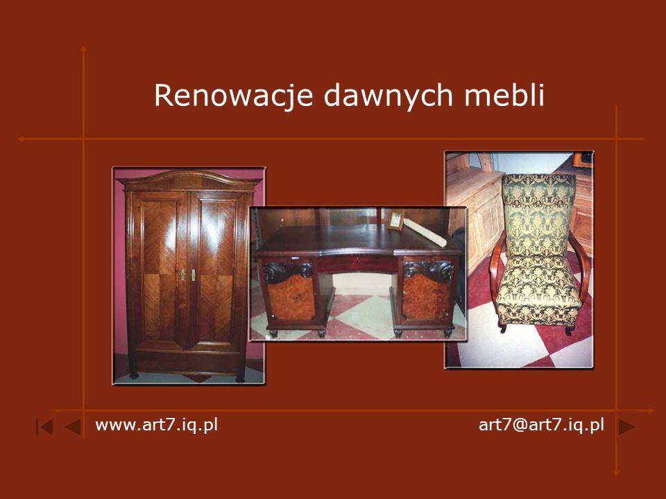 Renowacje dawnych mebli www.art7.iq.plart7@art7.iq.pl