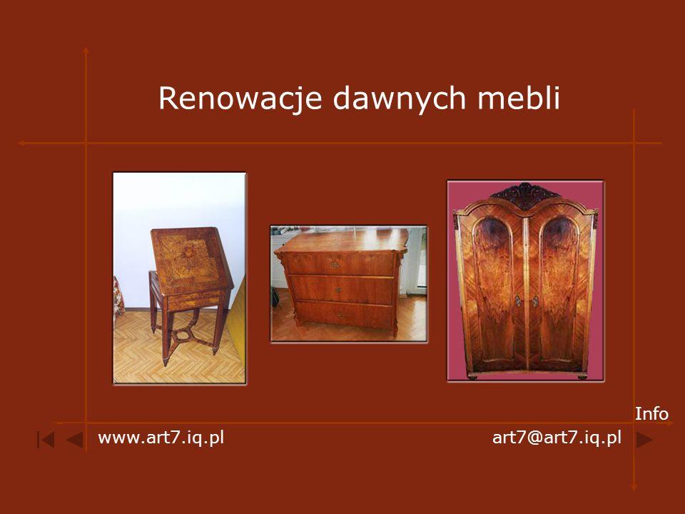 Renowacje dawnych mebli www.art7.iq.plart7@art7.iq.pl Info