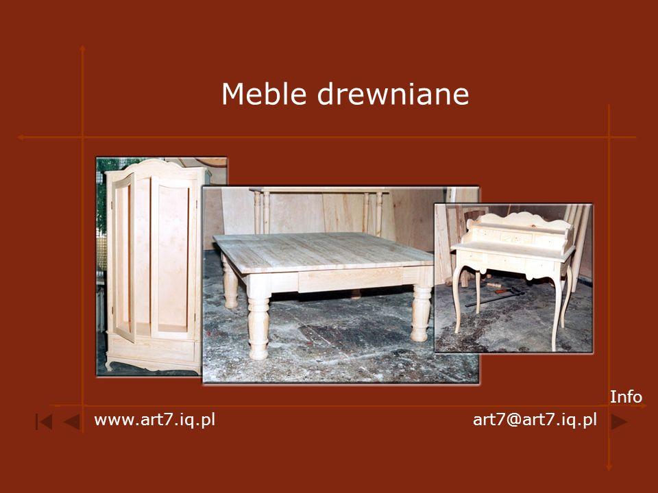 Meble drewniane www.art7.iq.plart7@art7.iq.pl Info