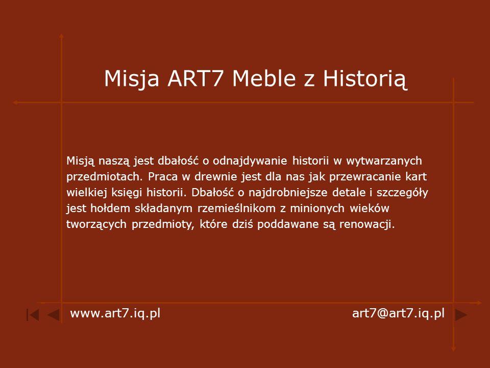 Misja ART7 Meble z Historią Misją naszą jest dbałość o odnajdywanie historii w wytwarzanych przedmiotach. Praca w drewnie jest dla nas jak przewracani