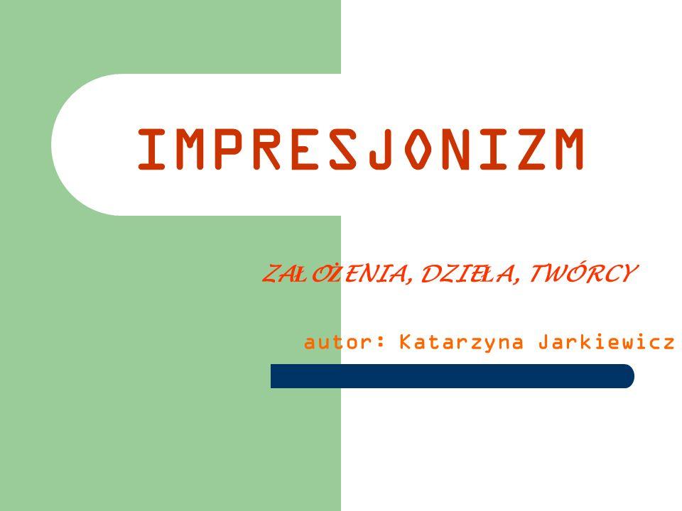 SPIS TRE Ś CI podwaliny kierunku powstanie kierunku założenia kierunku realizacja twórcy impresjonizmu impresjoniści polscy pokłosie impresjonizmu