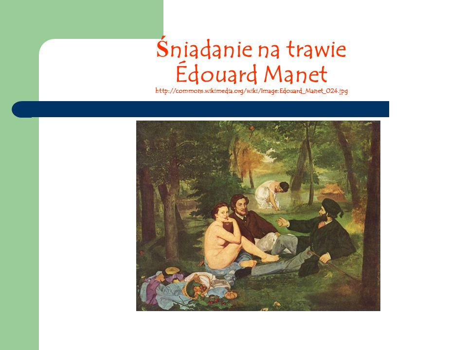 Ś niadanie na trawie Édouard Manet http://commons.wikimedia.org/wiki/Image:Edouard_Manet_024.jpg