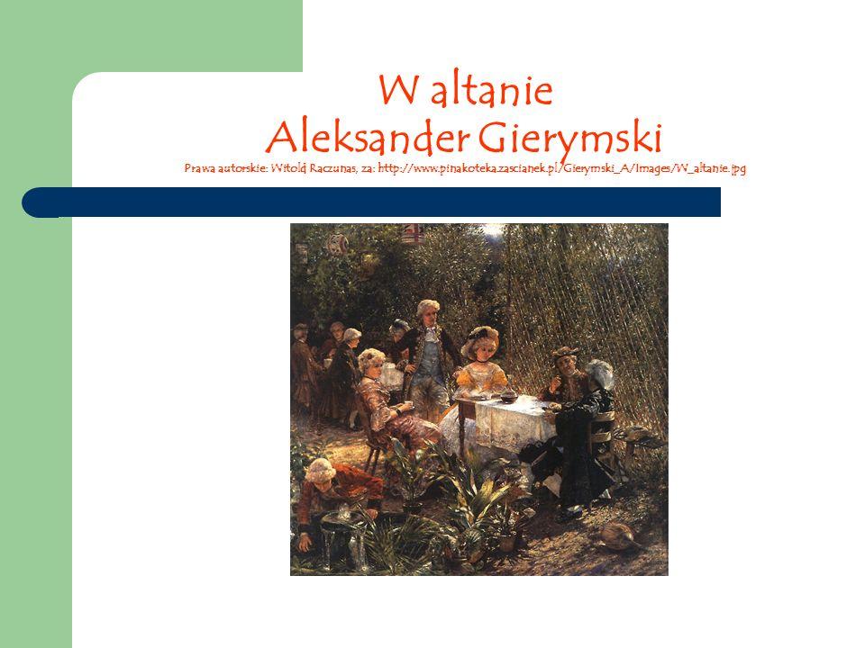 W altanie Aleksander Gierymski Prawa autorskie: Witold Raczunas, za: http://www.pinakoteka.zascianek.pl/Gierymski_A/Images/W_altanie.jpg