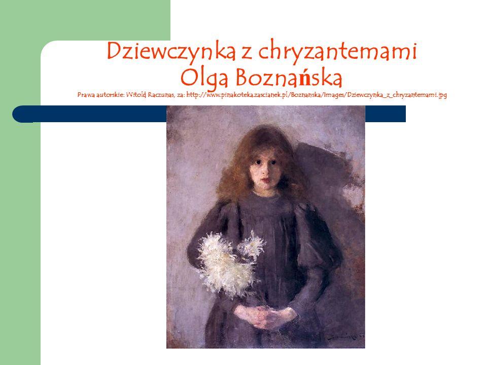 Dziewczynka z chryzantemami Olga Bozna ń ska Prawa autorskie: Witold Raczunas, za: http://www.pinakoteka.zascianek.pl/Boznanska/Images/Dziewczynka_z_chryzantemami.jpg