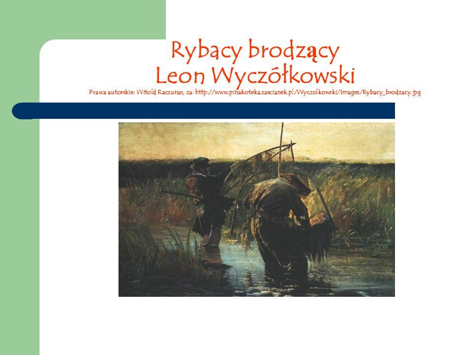 Rybacy brodz ą cy Leon Wyczółkowski Prawa autorskie: Witold Raczunas, za: http://www.pinakoteka.zascianek.pl/Wyczolkowski/Images/Rybacy_brodzacy.jpg