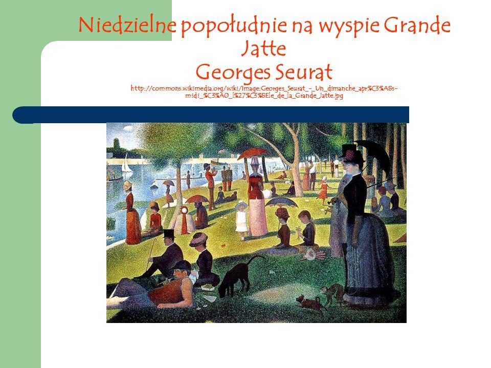 Niedzielne popołudnie na wyspie Grande Jatte Georges Seurat http://commons.wikimedia.org/wiki/Image:Georges_Seurat_-_Un_dimanche_apr%C3%A8s- midi_%C3%A0_l%27%C3%8Ele_de_la_Grande_Jatte.jpg