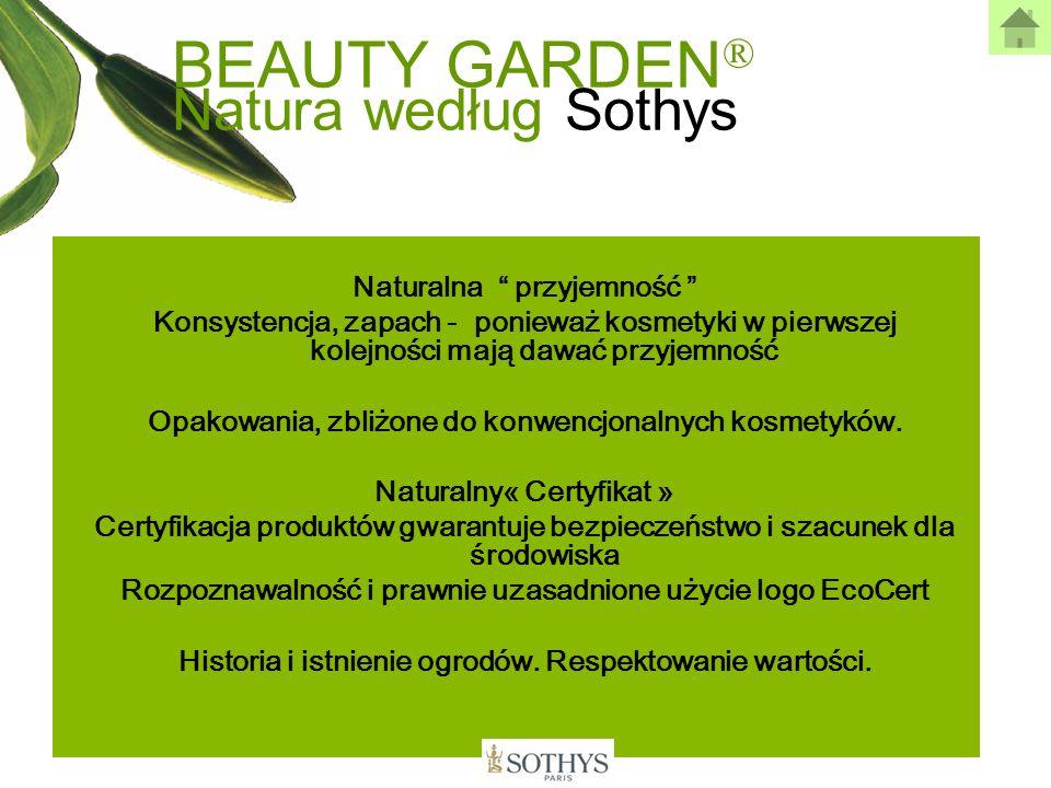 BEAUTY GARDEN ® Natura według Sothys Naturalna przyjemność Konsystencja, zapach - ponieważ kosmetyki w pierwszej kolejności mają dawać przyjemność Opa