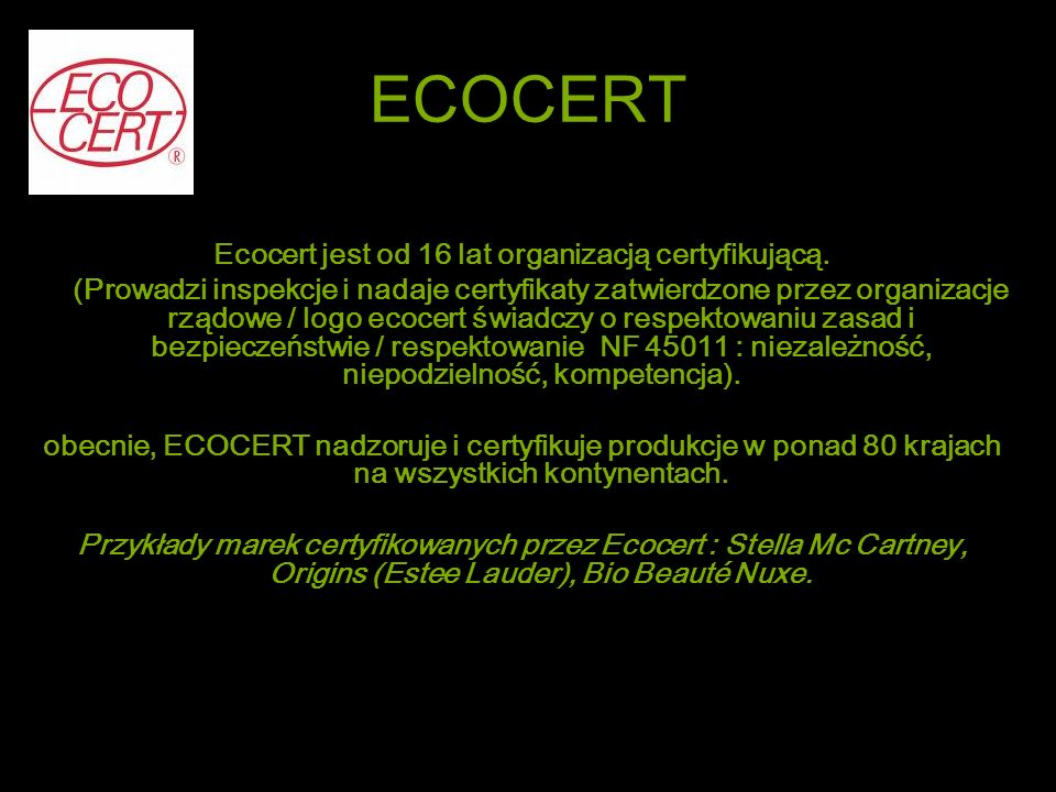 ECOCERT Ecocert jest od 16 lat organizacją certyfikującą. (Prowadzi inspekcje i nadaje certyfikaty zatwierdzone przez organizacje rządowe / logo ecoce