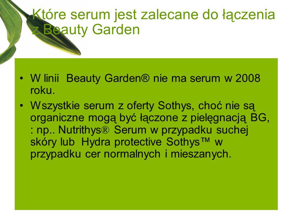 Które serum jest zalecane do łączenia z Beauty Garden W linii Beauty Garden® nie ma serum w 2008 roku. Wszystkie serum z oferty Sothys, choć nie są or