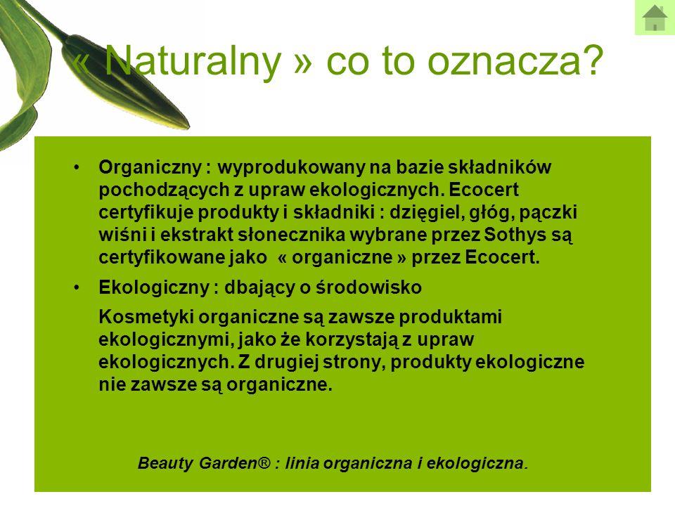 « Naturalny » co to oznacza? Organiczny : wyprodukowany na bazie składników pochodzących z upraw ekologicznych. Ecocert certyfikuje produkty i składni