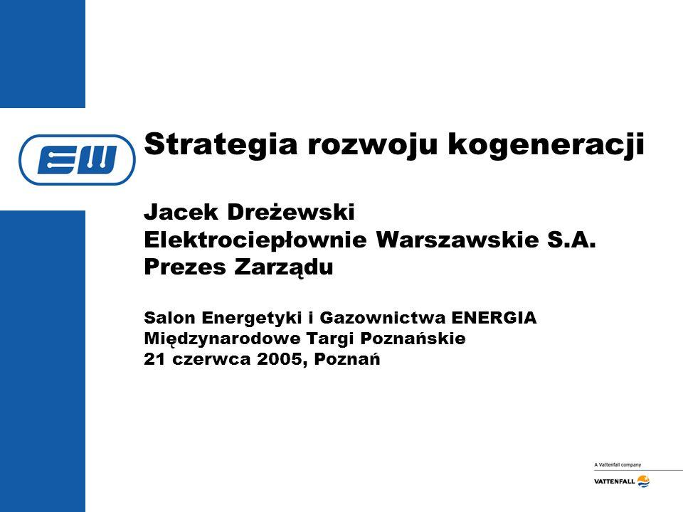 Strategia rozwoju kogeneracji Jacek Dreżewski Elektrociepłownie Warszawskie S.A. Prezes Zarządu Salon Energetyki i Gazownictwa ENERGIA Międzynarodowe