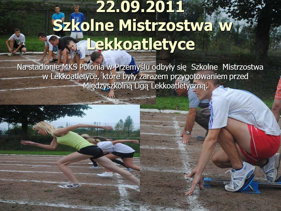 22.09.2011 Szkolne Mistrzostwa w Lekkoatletyce Na stadionie MKS Polonia w Przemyślu odbyły się Szkolne Mistrzostwa w Lekkoatletyce, które były zarazem