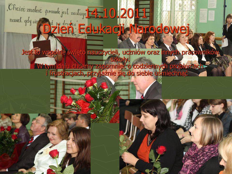 14.10.2011 Dzień Edukacji Narodowej Jest to wspólne święto nauczycieli, uczniów oraz innych pracowników szkoły. W tym dniu chcemy zapomnieć o codzienn