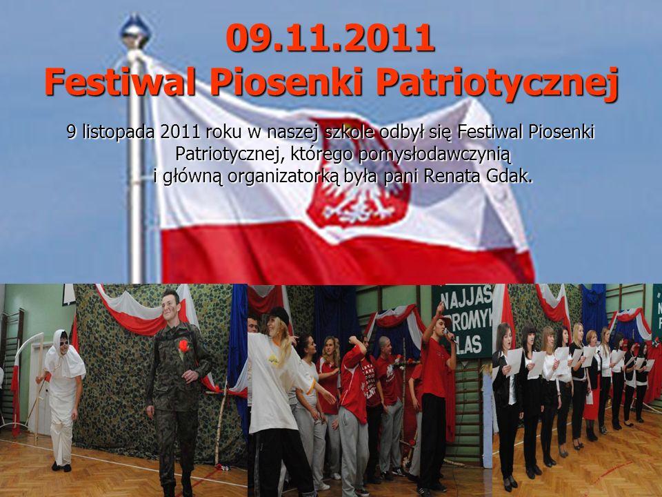09.11.2011 Festiwal Piosenki Patriotycznej 9 listopada 2011 roku w naszej szkole odbył się Festiwal Piosenki Patriotycznej, którego pomysłodawczynią i