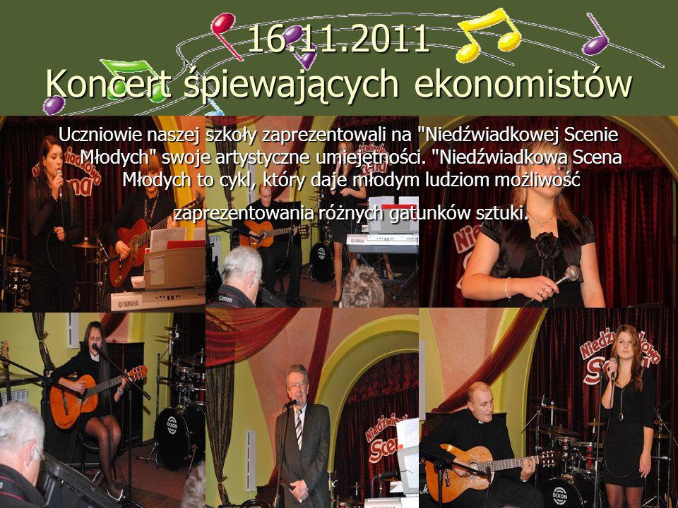 16.11.2011 Koncert śpiewających ekonomistów Uczniowie naszej szkoły zaprezentowali na