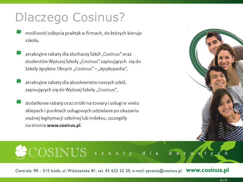 Dlaczego Cosinus? możliwość odbycia praktyk w firmach, do których kieruje szkoła, atrakcyjne rabaty dla słuchaczy Szkół Cosinus oraz studentów Wyższej