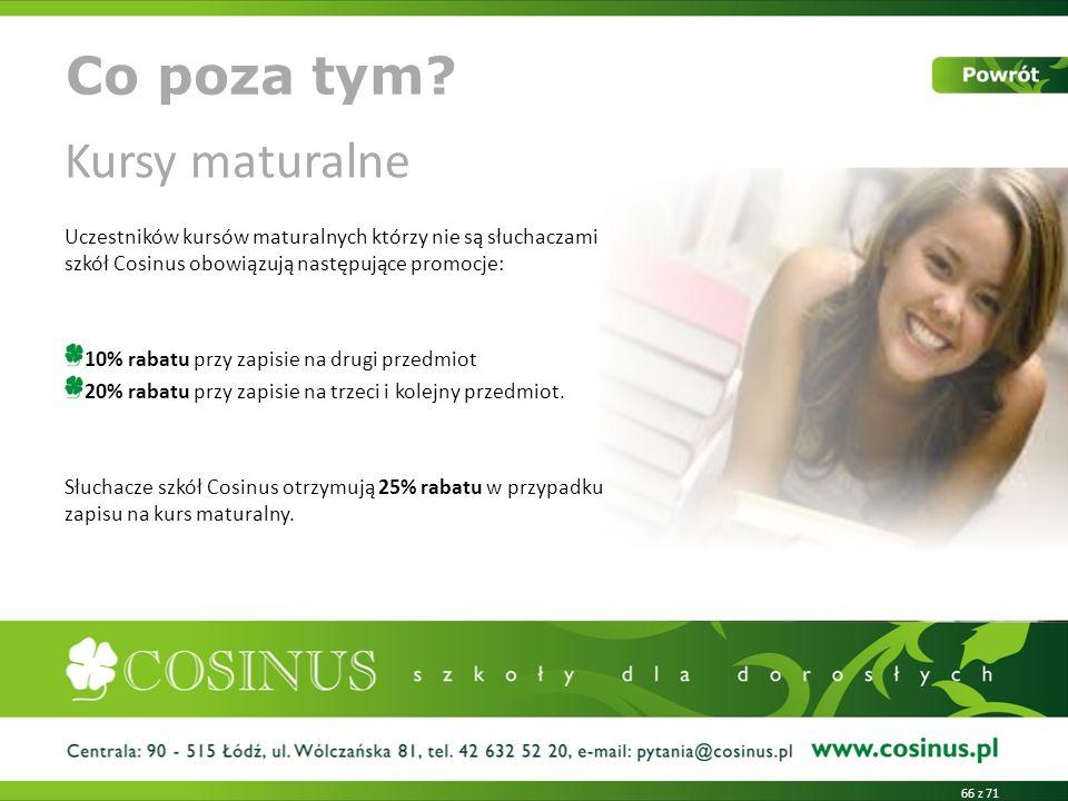 Kursy maturalne Uczestników kursów maturalnych którzy nie są słuchaczami szkół Cosinus obowiązują następujące promocje: 10% rabatu przy zapisie na dru