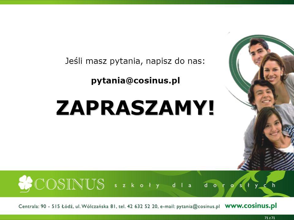ZAPRASZAMY! Jeśli masz pytania, napisz do nas: pytania@cosinus.pl ZAPRASZAMY! 71 z 71
