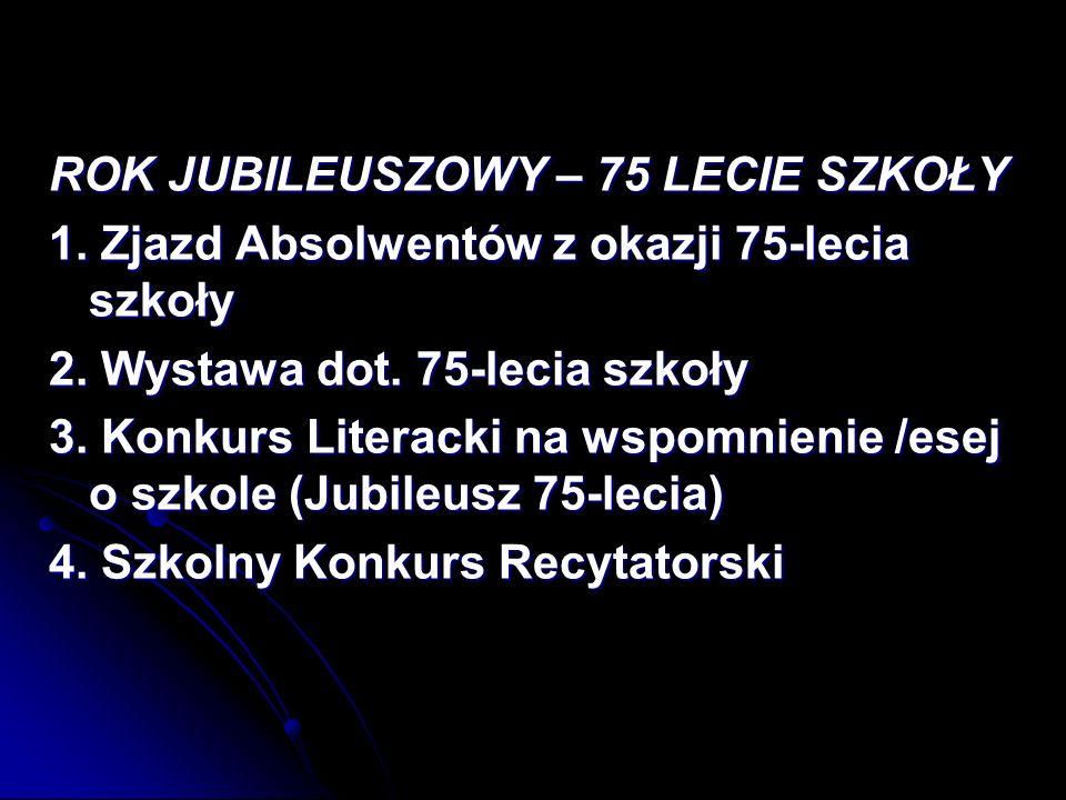 ROK JUBILEUSZOWY – 75 LECIE SZKOŁY 1.Zjazd Absolwentów z okazji 75-lecia szkoły 2.