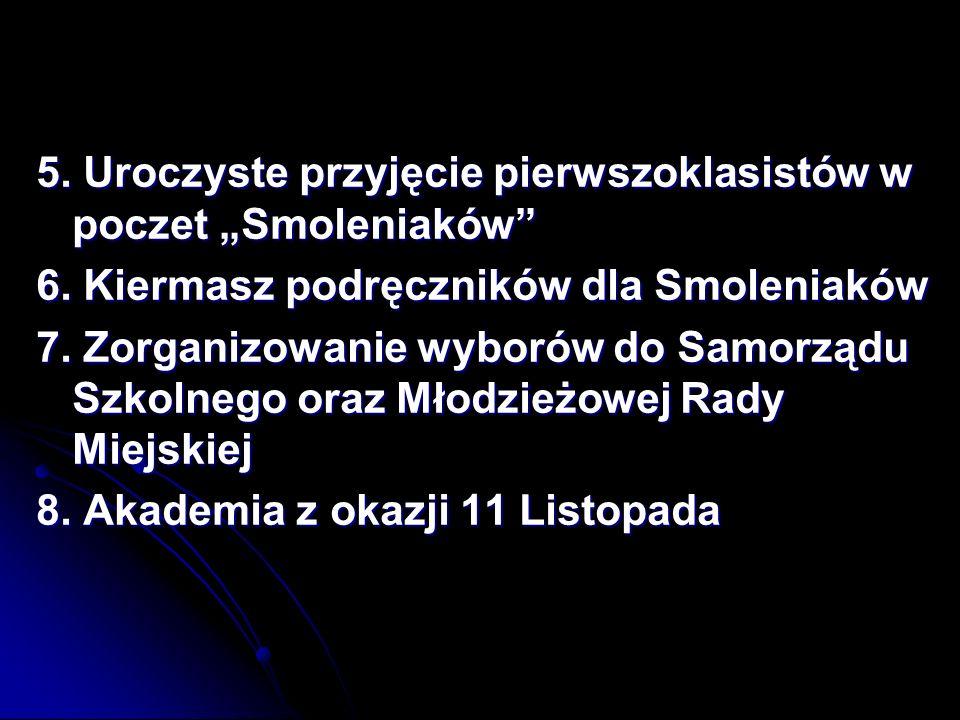 5.Uroczyste przyjęcie pierwszoklasistów w poczet Smoleniaków 6.