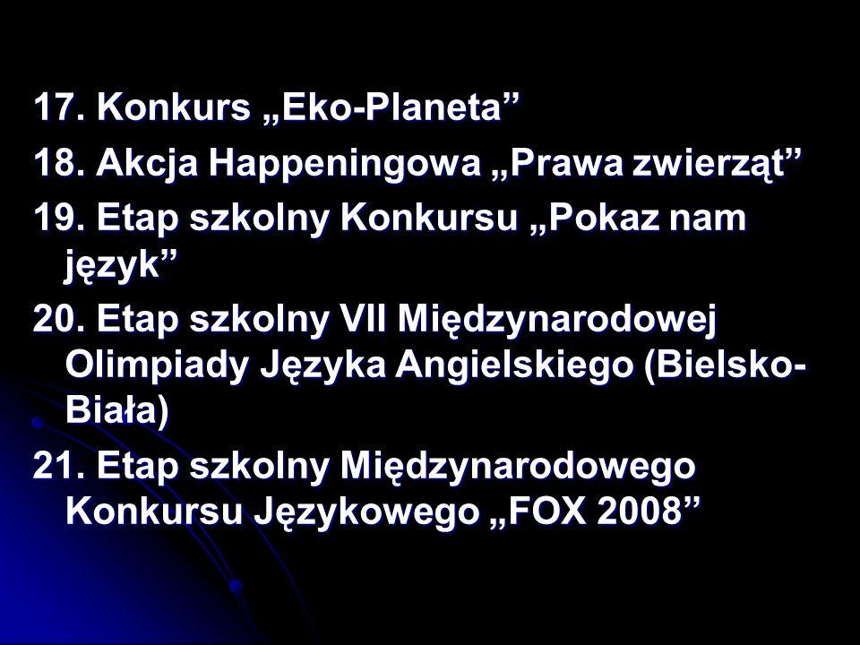 17.Konkurs Eko-Planeta 18. Akcja Happeningowa Prawa zwierząt 19.