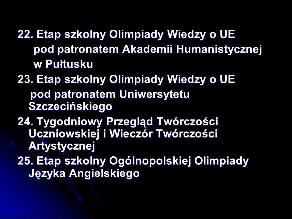 22. Etap szkolny Olimpiady Wiedzy o UE pod patronatem Akademii Humanistycznej pod patronatem Akademii Humanistycznej w Pułtusku w Pułtusku 23. Etap sz