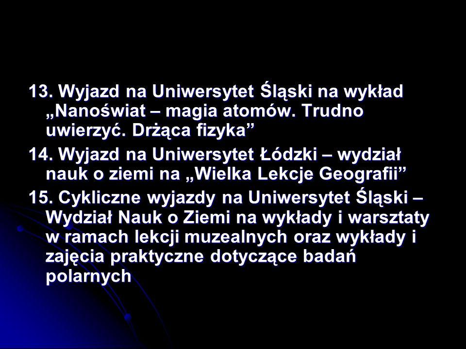13.Wyjazd na Uniwersytet Śląski na wykład Nanoświat – magia atomów.