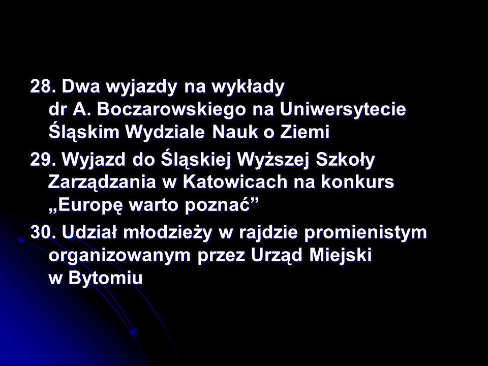 28.Dwa wyjazdy na wykłady dr A. Boczarowskiego na Uniwersytecie Śląskim Wydziale Nauk o Ziemi 29.