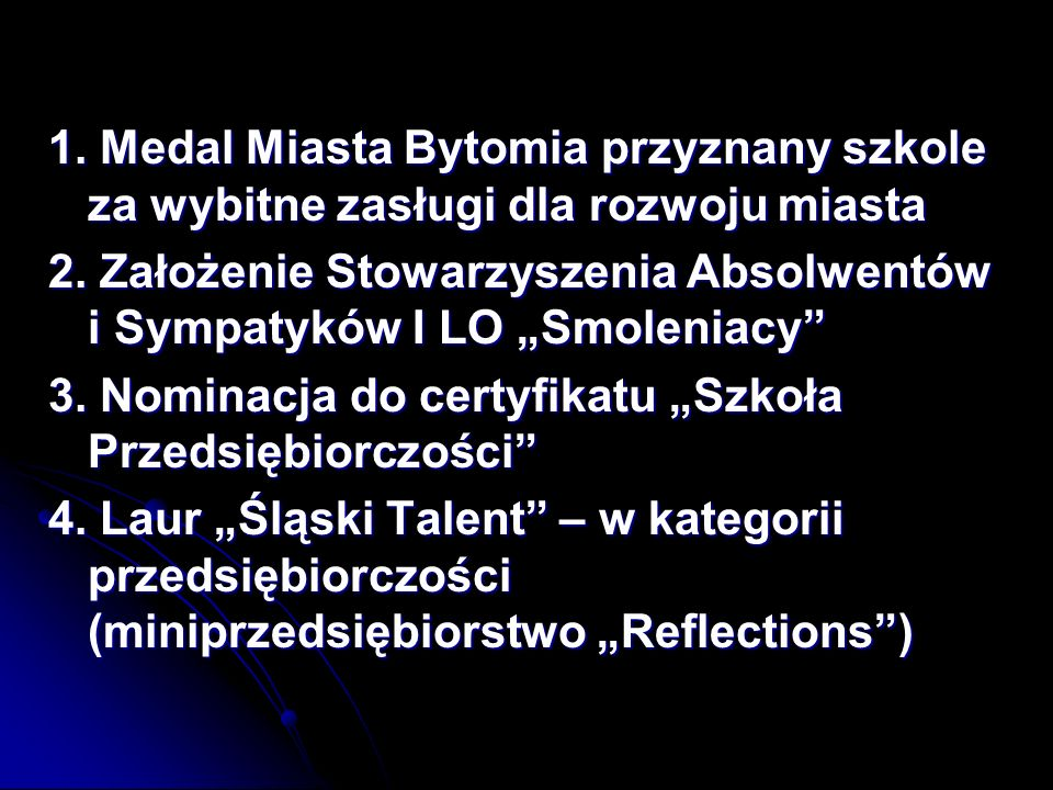 1.Medal Miasta Bytomia przyznany szkole za wybitne zasługi dla rozwoju miasta 2.