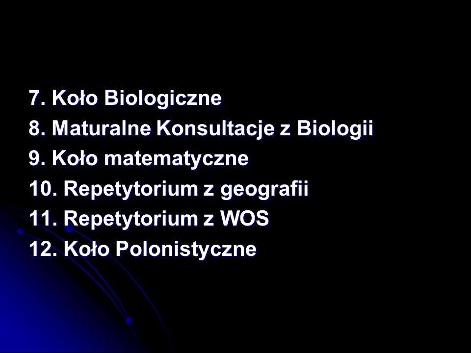 7.Koło Biologiczne 8. Maturalne Konsultacje z Biologii 9.