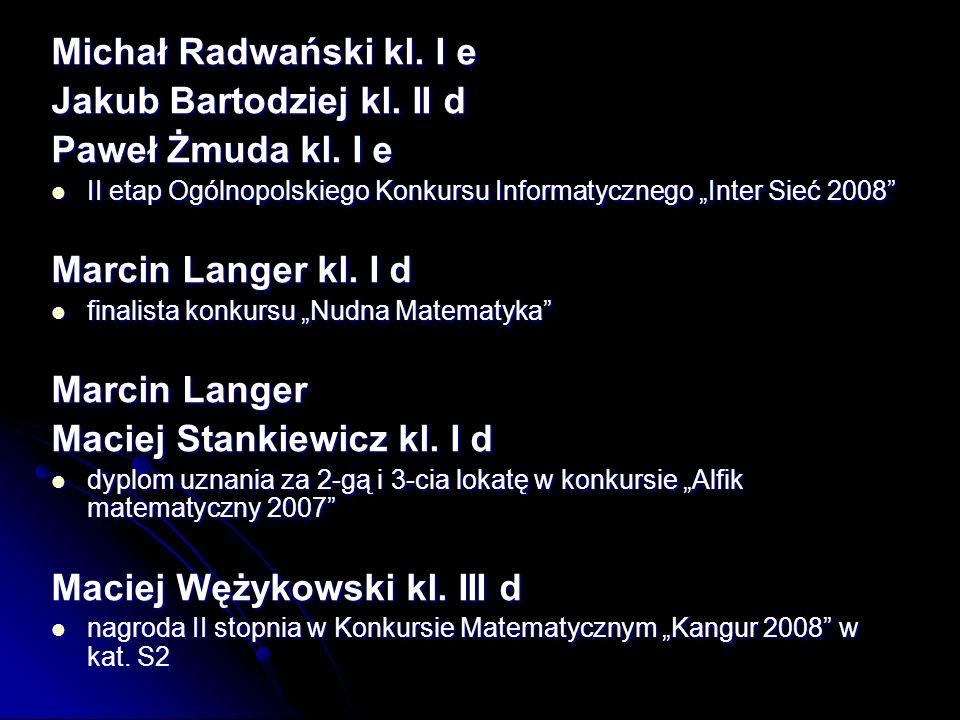 Michał Radwański kl.I e Jakub Bartodziej kl. II d Paweł Żmuda kl.