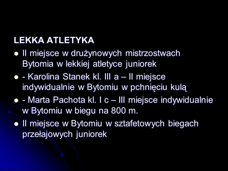 LEKKA ATLETYKA II miejsce w drużynowych mistrzostwach Bytomia w lekkiej atletyce juniorek II miejsce w drużynowych mistrzostwach Bytomia w lekkiej atletyce juniorek - Karolina Stanek kl.