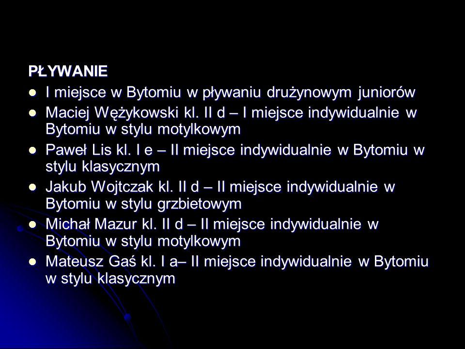 PŁYWANIE I miejsce w Bytomiu w pływaniu drużynowym juniorów I miejsce w Bytomiu w pływaniu drużynowym juniorów Maciej Wężykowski kl.