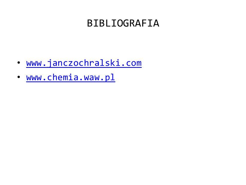 BIBLIOGRAFIA www.janczochralski.com www.chemia.waw.pl