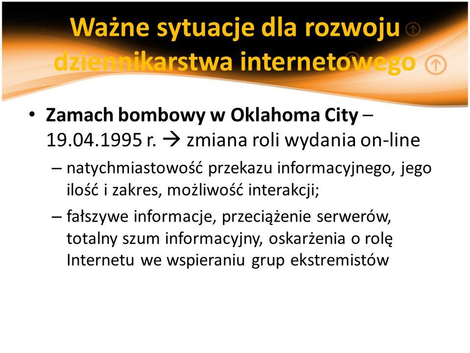 Ważne sytuacje dla rozwoju dziennikarstwa internetowego Zamach bombowy w Oklahoma City – 19.04.1995 r. zmiana roli wydania on-line – natychmiastowość