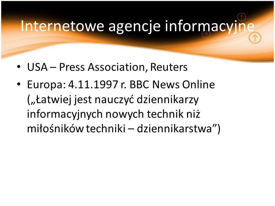 Internetowe agencje informacyjne USA – Press Association, Reuters Europa: 4.11.1997 r. BBC News Online (Łatwiej jest nauczyć dziennikarzy informacyjny