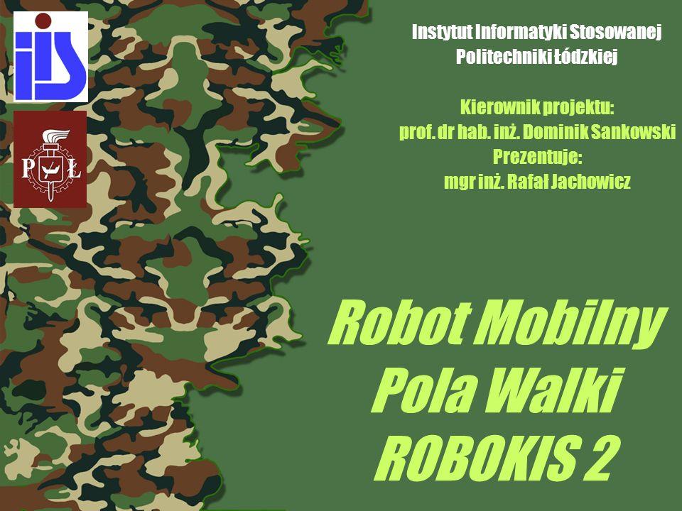 Robot Mobilny Pola Walki ROBOKIS 2 Instytut Informatyki Stosowanej Politechniki Łódzkiej Kierownik projektu: prof.