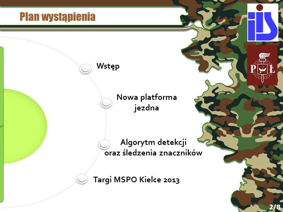 Plan wystąpienia Wstęp Nowa platforma jezdna Algorytm detekcji oraz śledzenia znaczników Targi MSPO Kielce 2013 2/8